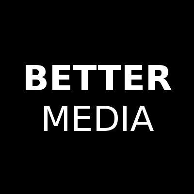 Better Media